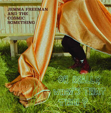 Oh Really, What's That Then? - Vinile LP di Jemma Freeman,Cosmic Something
