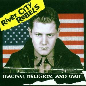Racism Religion and War... - CD Audio di River City Rebels