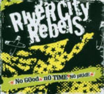 No Good No Time No Pride - CD Audio di River City Rebels