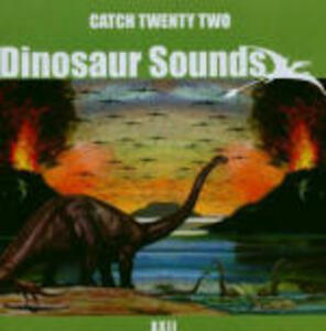 Dinosaur Sounds - CD Audio di Catch 22