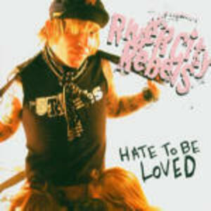 Hate to be Loved - CD Audio di River City Rebels