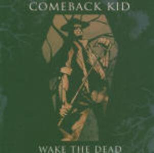 Wake the Dead - CD Audio di Comeback Kid