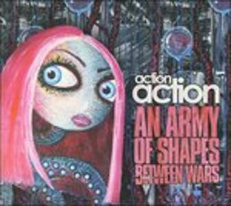 An Army of Shapes Between - CD Audio di Action Action