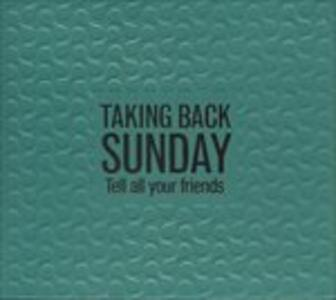 Tell All Your Friends - CD Audio di Taking Back Sunday