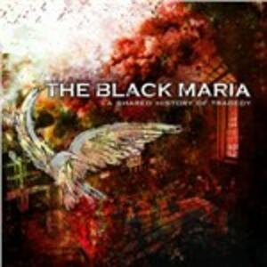 A Shared Histrory in Tragedy - CD Audio di Black Maria