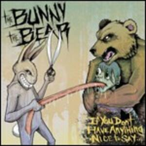 If You Don't Have Anything Nice to Say... - CD Audio di Bunny the Bear