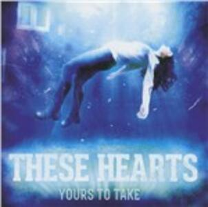 Yours to Take - CD Audio di These Hearts