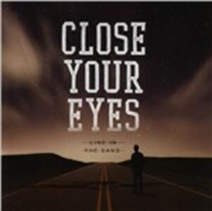 Line in the Sand - CD Audio di Close Your Eyes