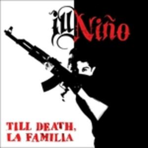 Till Death, La Familia - CD Audio di Ill Niño