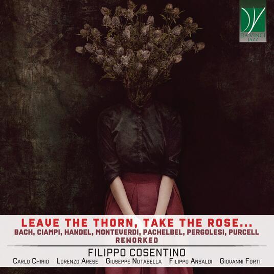 Leave the Thorn, Take the Rose - CD Audio di Filippo Cosentino