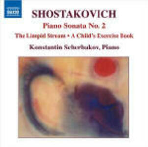 Sonata per pianoforte n.2 - A Child's Exercise Book op.69 - The Limpid Stream op.39 - CD Audio di Dmitri Shostakovich,Konstantin Scherbakov