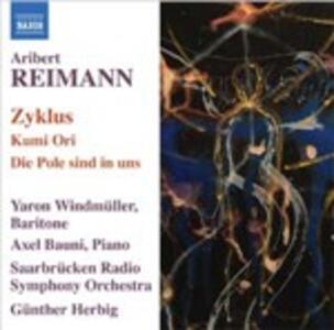 Zyklus - Kumi Ori - Die Pole Sind in Uns - CD Audio di Günther Herbig,Aribert Reimann