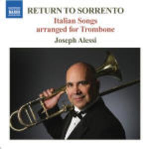 Return to Sorrento. Canzoni e arie italiane arrangiate per trombone - CD Audio di Joseph Alessi