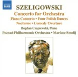 Concerto per orchestra - Concerto per pianoforte - Comedy Ouverture - Notturno - 4 Danze polacche - CD Audio di Tadeusz Szeligowski