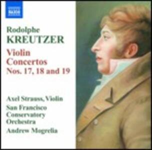 Concerti per violino n.17, n.18, n.19 - CD Audio di Andrew Mogrelia,Rodolphe Kreutzer,Axel Strauss