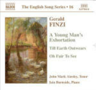 A Young Man's Exhortation - Till Earth Outwears - Oh Fair to See - CD Audio di Gerald Finzi