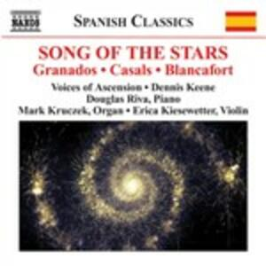 Song of the Stars - CD Audio di Enrique Granados,Pablo Casals,Manuel Blancafort,Voices of Ascension Chorus,Dennis Keene