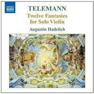 12 Fantasie per violino solo - CD Audio di Georg Philipp Telemann,Augustin Hadelich