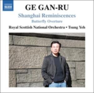 Shanghai Reminiscences - Butterfly Overture - CD Audio di Ge Gan-Ru