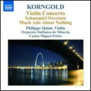 Concerto per violino - Schauspiel Overture - Much Ado About Nothing - CD Audio di Erich Wolfgang Korngold