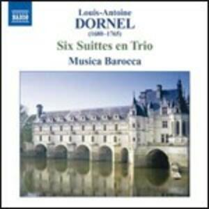 Six Suittes en Trio - CD Audio di Louis-Antoine Dornel,Musica Barocca