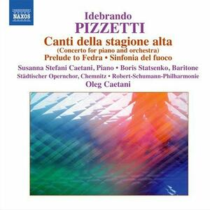 Canti della stagione alta - Fedra - Preludio - Cabiria - Sinfonia del fuoco - CD Audio di Ildebrando Pizzetti,Oleg Caetani