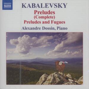 Preludi completi - Preludi e fughe - CD Audio di Dmitri Borissovic Kabalevsky,Alexandre Dossin