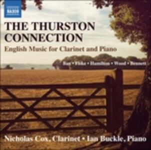 The Thurston Connection. Musica inglese per clarinetto e pianoforte - CD Audio di Nicholas Cox,Ian Buckle
