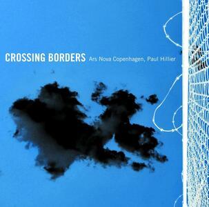 Crossing Borders. Musica vocale danese - SuperAudio CD ibrido di Paul Hillier