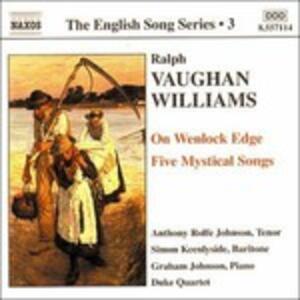 On Wenlock Edge - 5 Mystical Songs - CD Audio di Ralph Vaughan Williams,Simon Keenlyside,Anthony Rolfe Johnson