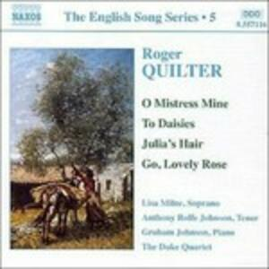 O Mistress Mine - To Daisies - Julia's Hair - Go Lovely Rose - CD Audio di Roger Quilter