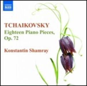 18 Pezzi per pianoforte op.72 - CD Audio di Pyotr Il'yich Tchaikovsky,Konstantin Shamray