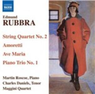 Trio n.1 op.68 - Quartetto n.2 op.46 - Amoretti op.43 - Ave Maria Gratia Plena - CD Audio di Maggini Quartet,Edmund Rubbra