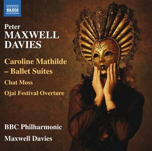 Suite dal balletto Caroline Mathilde - Chat Moss - Ojai Festival Overture - CD Audio di Sir Peter Maxwell Davies