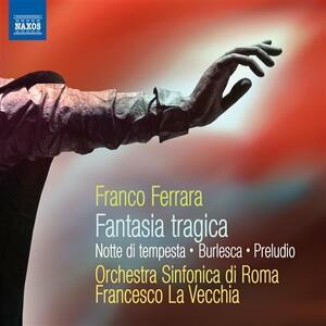 Fantasia tragica - Burlesca - Notte di tempesta - Preludio - CD Audio di Franco Ferrara