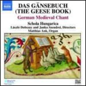 Das Gänsebuch. Canti medievali tedeschi - CD Audio di Schola Hungarica
