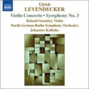 Concerto per violino - Sinfonia n.3 - CD Audio di Ulrich Leyendecker