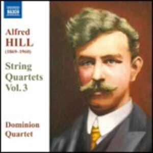 Quartetti per archi vol.3 - CD Audio di Alfred Hill,Dominion String Quartet