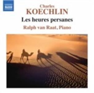 Les heures persanes op.65 - CD Audio di Charles Koechlin,Ralph van Raat