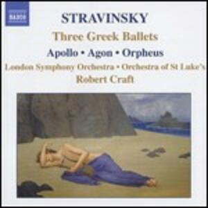 Apollo - Agon - Orpheus - CD Audio di Igor Stravinsky,London Symphony Orchestra,Orchestra of St.Luke's,Robert Craft