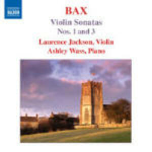 Sonate per violino n.1, n.3 - CD Audio di Arnold Trevor Bax,Ashley Wass,Laurence Jackson