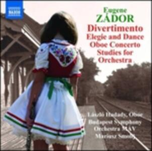 Divertimento per Archi, Elegia e Danza, Concerto per Oboe, Studi per Orchestra - CD Audio di Eugene Zador
