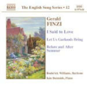 I Said to Love - Let Us Garlands Bring - Beore and After Summer - CD Audio di Gerald Finzi