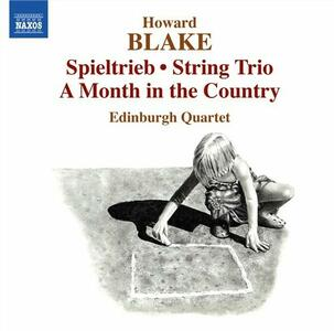 Spieltrieb for String Quartet op.594 - A Month in the Country op.611 - CD Audio di Howard Blake,Edinburg Quartet