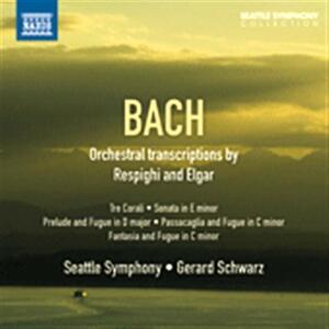 Trascrizioni orchestrali di Respighi e Elgar - CD Audio di Johann Sebastian Bach,Gerard Schwarz