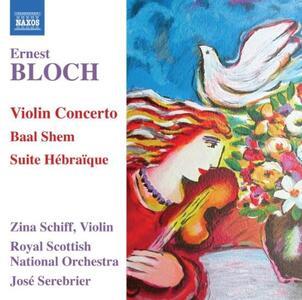 Concerto per violino - Baal Shem - Suite hebraique - CD Audio di Ernest Bloch,José Serebrier,Royal Scottish National Orchestra,Zina Schiff
