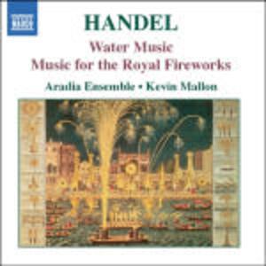 Musica sull'acqua (Water Music) - Musica per i reali fuochi d'artificio (Music for the Royal Fireworks) - CD Audio di Georg Friedrich Händel,Kevin Mallon,Aradia Baroque Ensemble