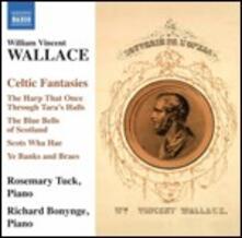 Fantasie celtiche - CD Audio di Richard Bonynge,William Vincent Wallace,Rosemary Tuck