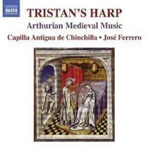 Tristan's Harp. Arthurian Medieval Music - CD Audio di José Ferrero,Capilla Antigua de Chinchilla