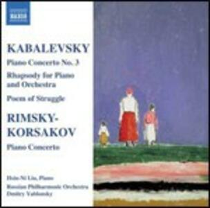 Concerto per pianoforte n.3 - Rapsodia su School Year op.75 - Poem of Struggle op.12 / Concerto per pianoforte op.30 - CD Audio di Nikolai Rimsky-Korsakov,Dmitri Borissovic Kabalevsky,Russian Philharmonic Orchestra,Dmitri Yablonsky,Hsin-Niu Liu,Gnesin Academy Chorus